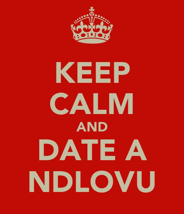 KEEP CALM AND DATE A NDLOVU