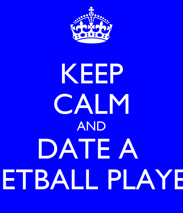 KEEP CALM AND DATE A  NETBALL PLAYER