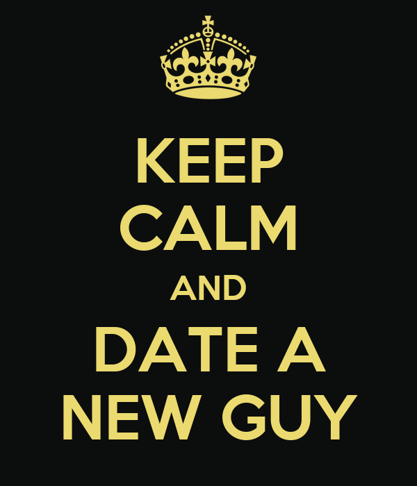 KEEP CALM AND DATE A NEW GUY