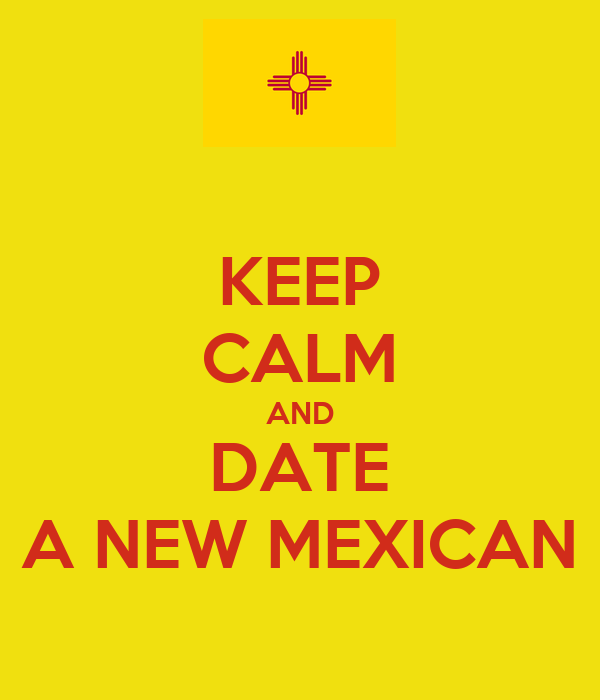 KEEP CALM AND DATE A NEW MEXICAN