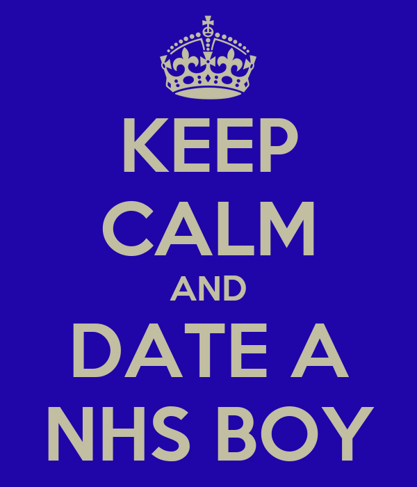 KEEP CALM AND DATE A NHS BOY