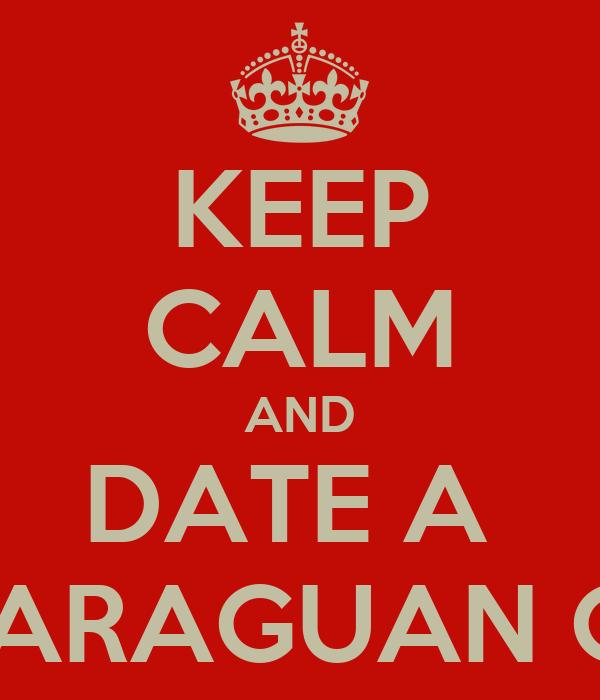 KEEP CALM AND DATE A  NICARAGUAN GIRL