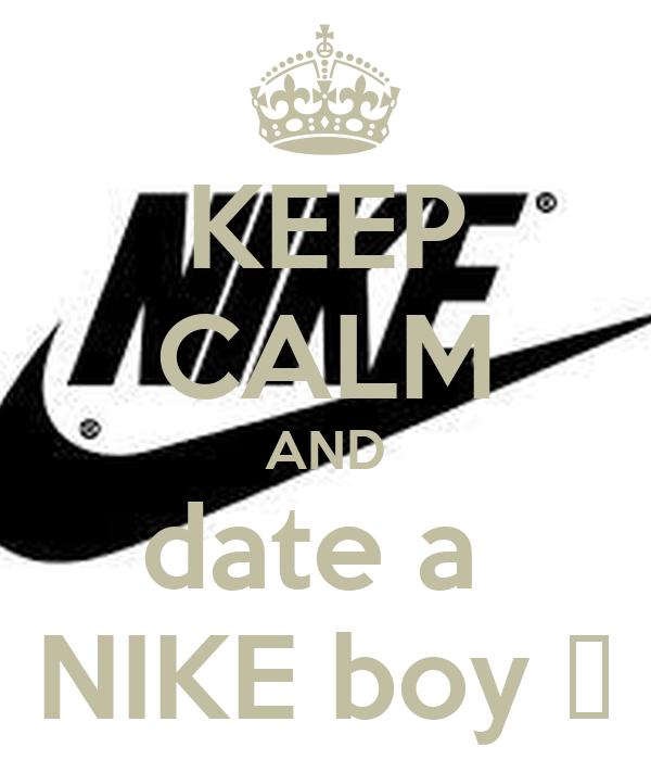KEEP CALM AND date a  NIKE boy ✔