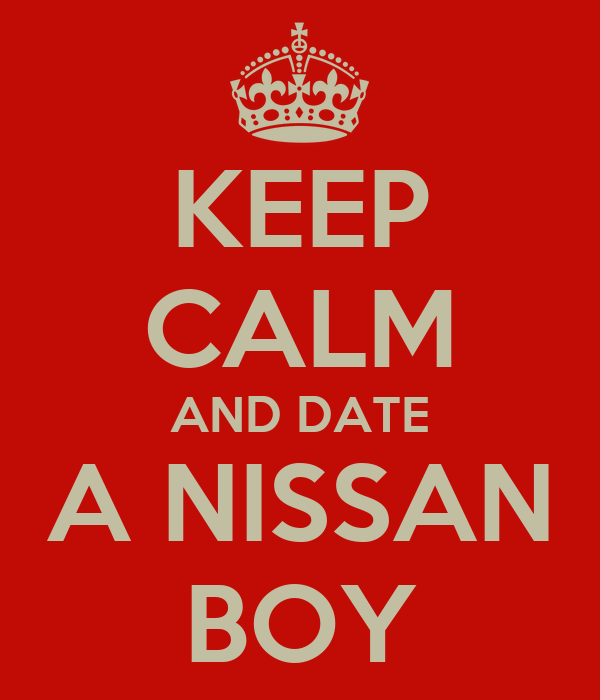 KEEP CALM AND DATE A NISSAN BOY