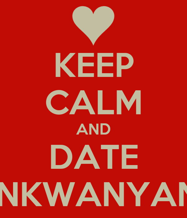 KEEP CALM AND DATE A NKWANYANA