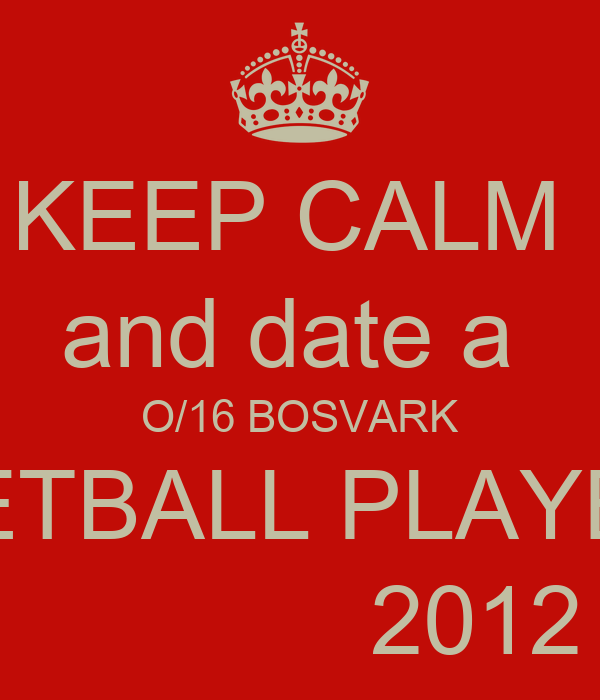 KEEP CALM  and date a  O/16 BOSVARK NETBALL PLAYER               2012