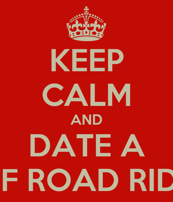KEEP CALM AND DATE A OFF ROAD RIDER