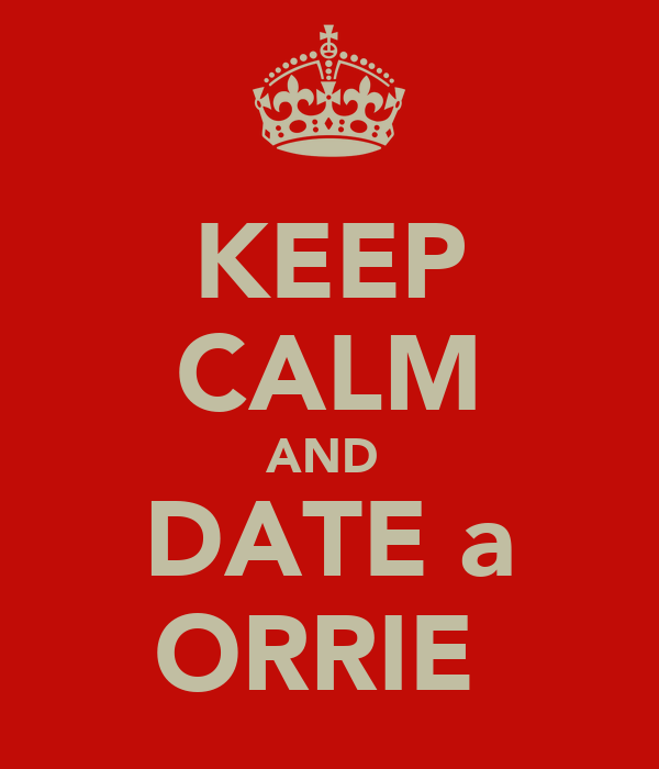 KEEP CALM AND  DATE a ORRIE