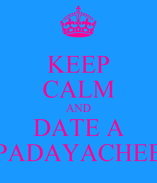 KEEP CALM AND DATE A PADAYACHEE