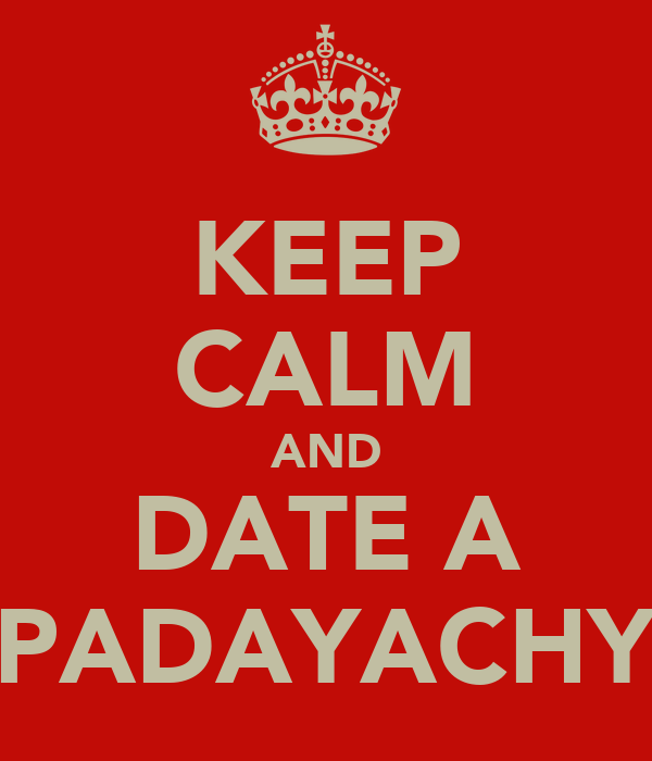 KEEP CALM AND DATE A PADAYACHY