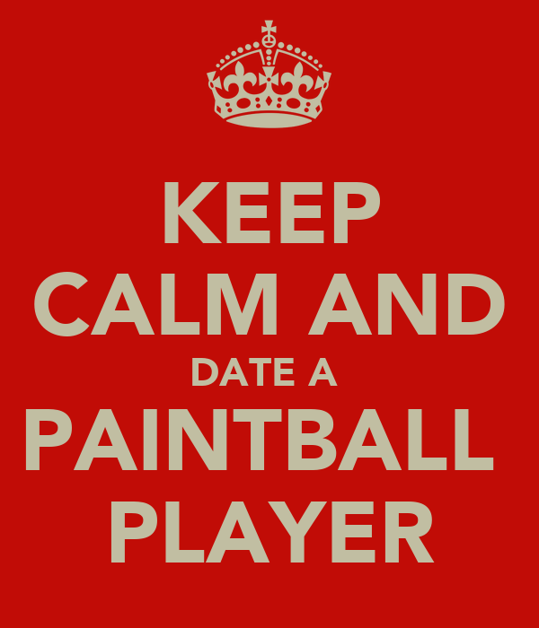 KEEP CALM AND DATE A  PAINTBALL  PLAYER