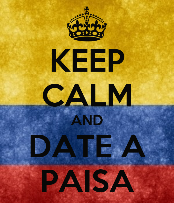 KEEP CALM AND DATE A PAISA