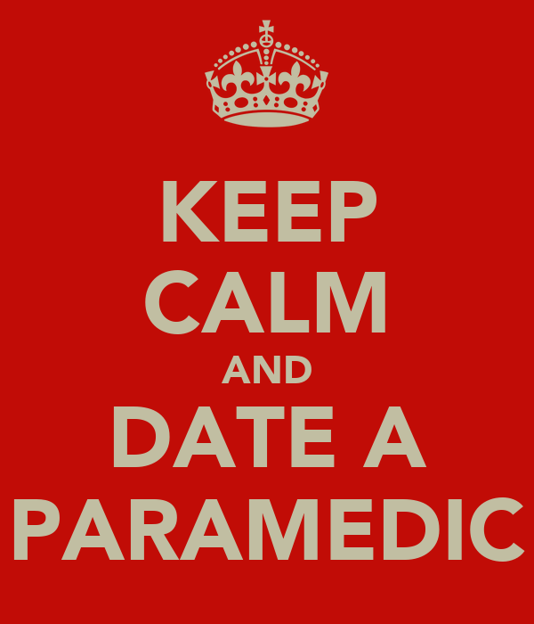 KEEP CALM AND DATE A PARAMEDIC