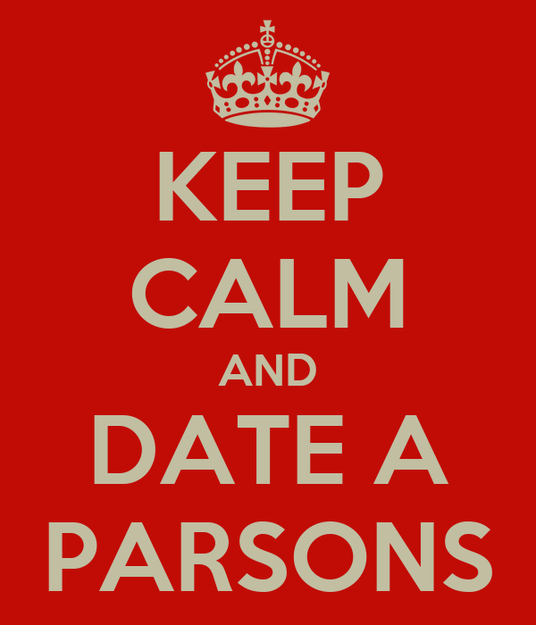 KEEP CALM AND DATE A PARSONS