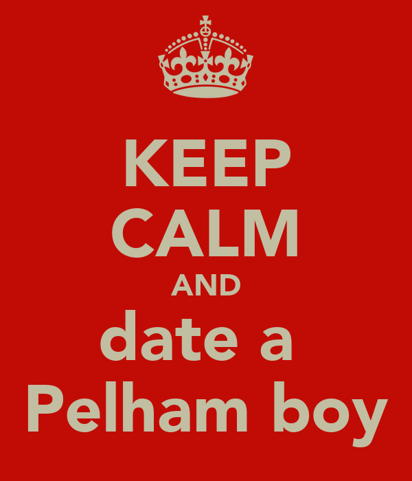 KEEP CALM AND date a  Pelham boy