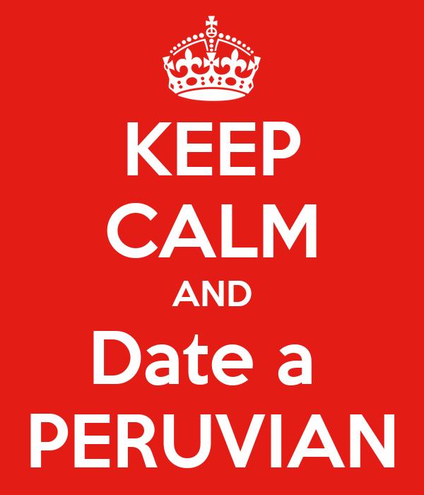 KEEP CALM AND Date a  PERUVIAN