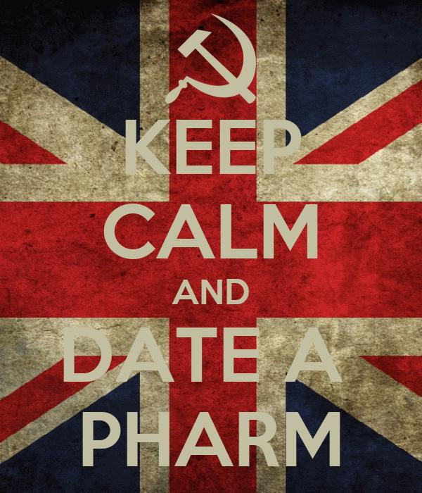 KEEP CALM AND DATE A  PHARM
