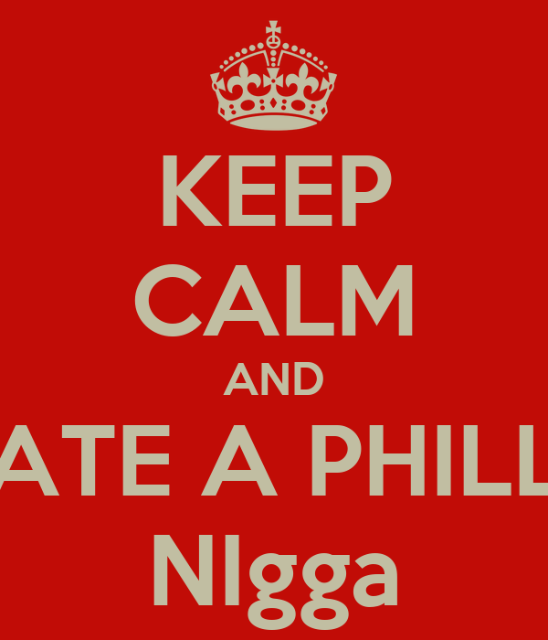 KEEP CALM AND DATE A PHILLY NIgga