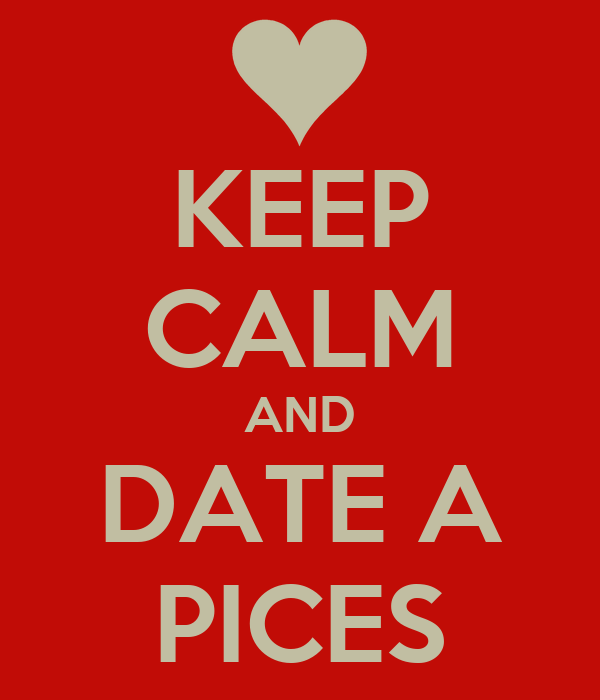 KEEP CALM AND DATE A PICES
