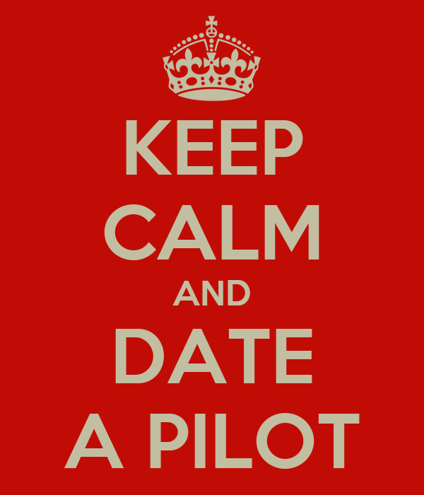 KEEP CALM AND DATE A PILOT