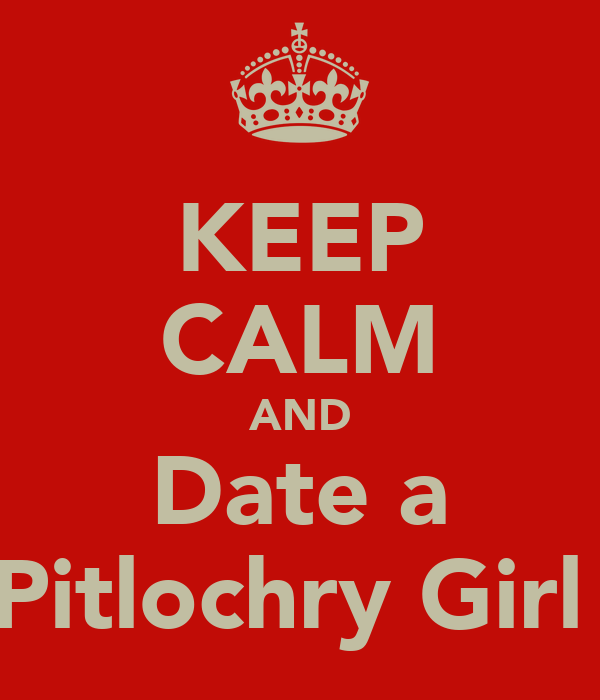 KEEP CALM AND Date a Pitlochry Girl