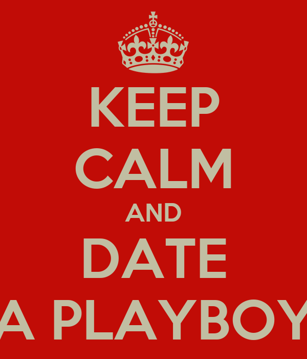 KEEP CALM AND DATE A PLAYBOY