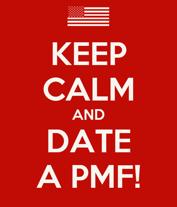 KEEP CALM AND DATE A PMF!