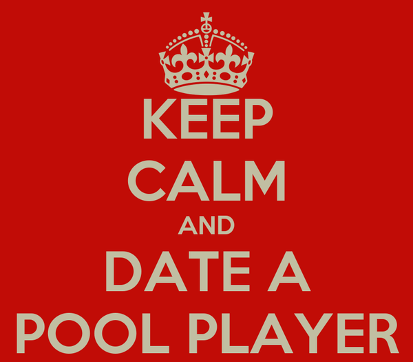 KEEP CALM AND DATE A POOL PLAYER