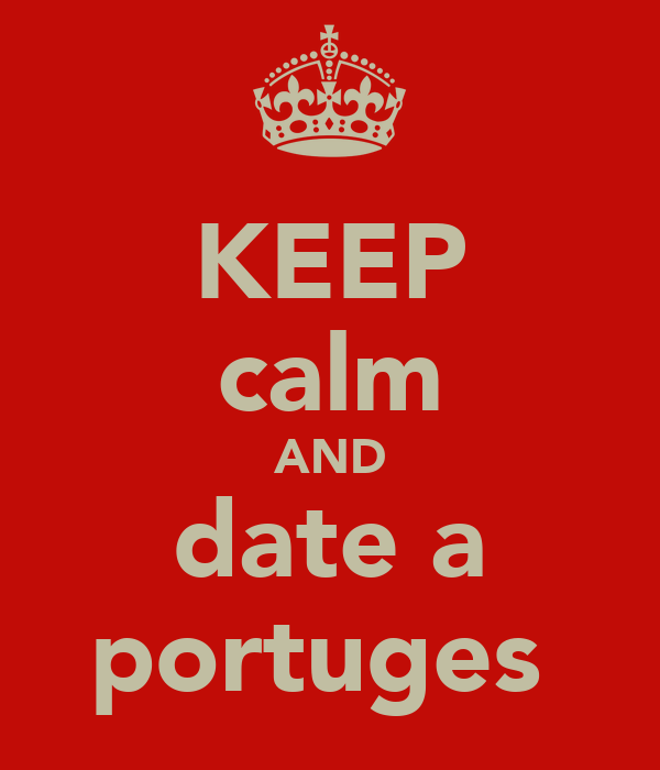 KEEP calm AND date a portuges