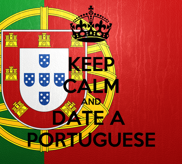 KEEP CALM AND DATE A  PORTUGUESE