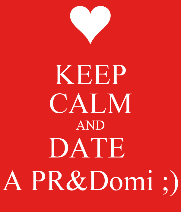 KEEP CALM AND DATE  A PR&Domi ;)