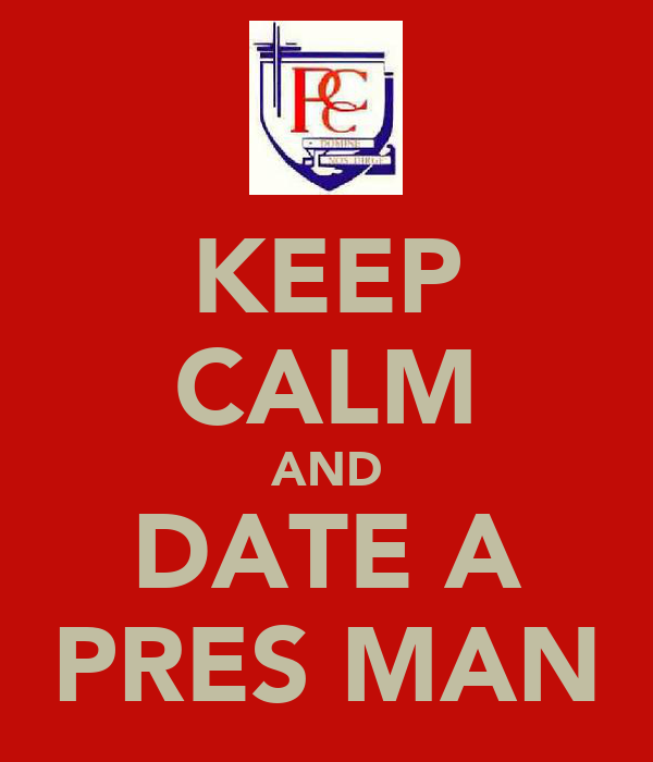 KEEP CALM AND DATE A PRES MAN