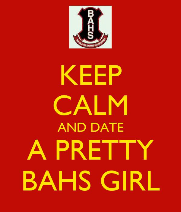 KEEP CALM AND DATE A PRETTY BAHS GIRL