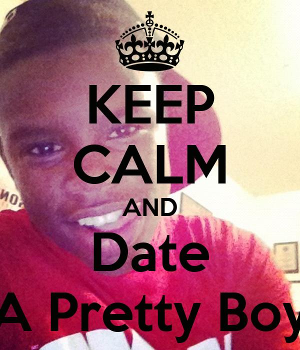 KEEP CALM AND Date A Pretty Boy