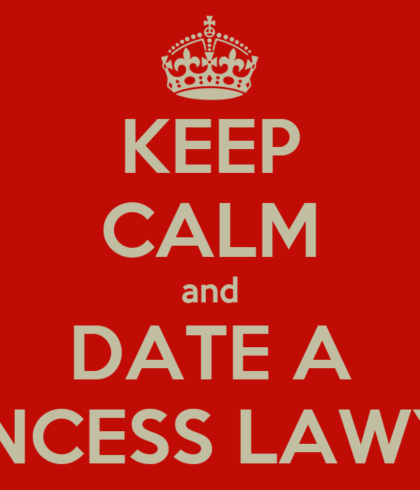 KEEP CALM and DATE A PRINCESS LAWYER