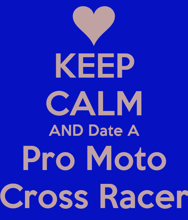 KEEP CALM AND Date A Pro Moto Cross Racer