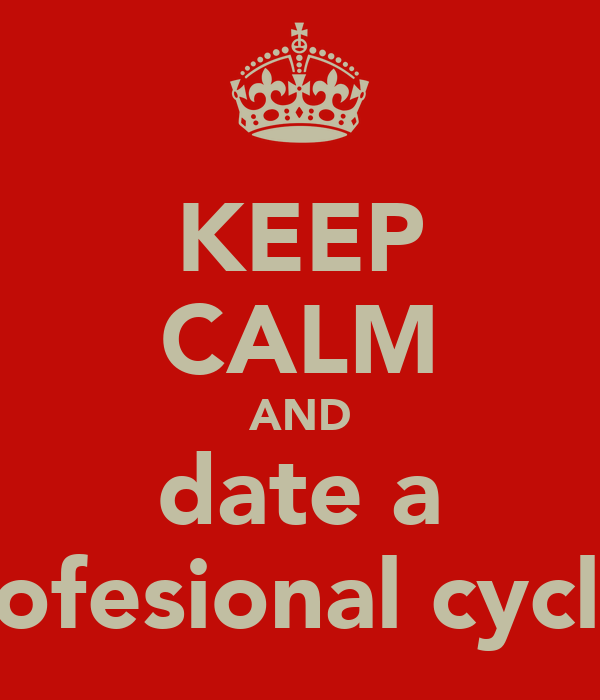 KEEP CALM AND date a profesional cyclist