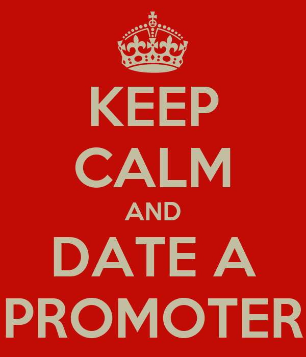 KEEP CALM AND DATE A PROMOTER
