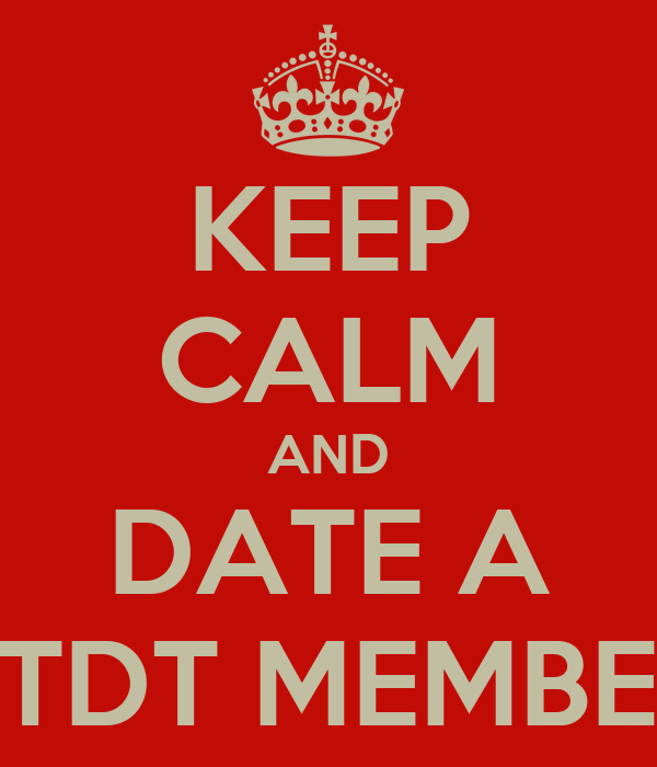KEEP CALM AND DATE A PTDT MEMBER