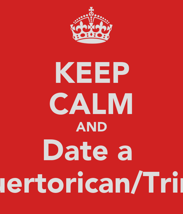 KEEP CALM AND Date a  Puertorican/Trini