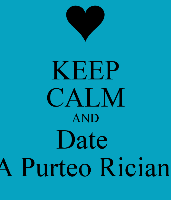 KEEP CALM AND Date  A Purteo Rician