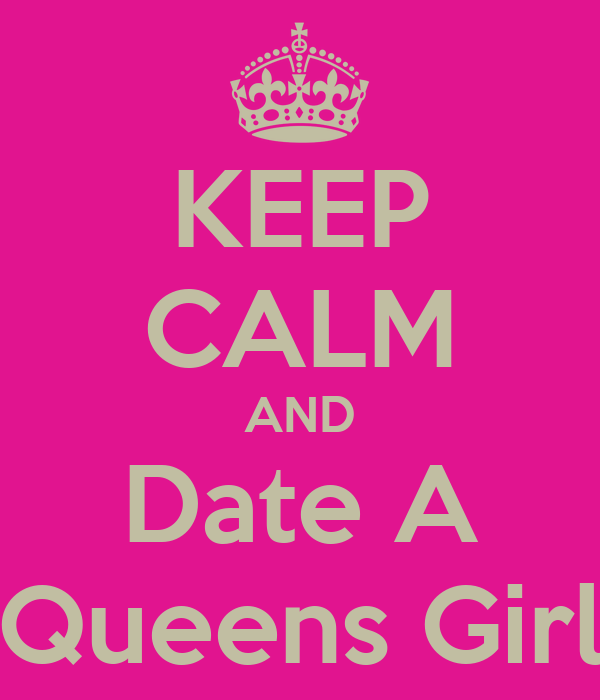 KEEP CALM AND Date A Queens Girl