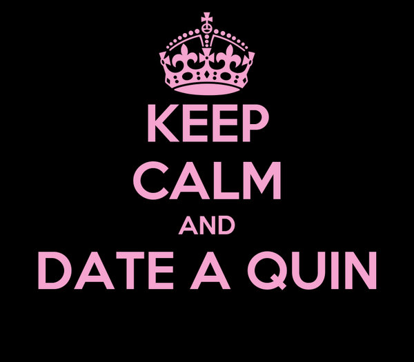 KEEP CALM AND DATE A QUIN