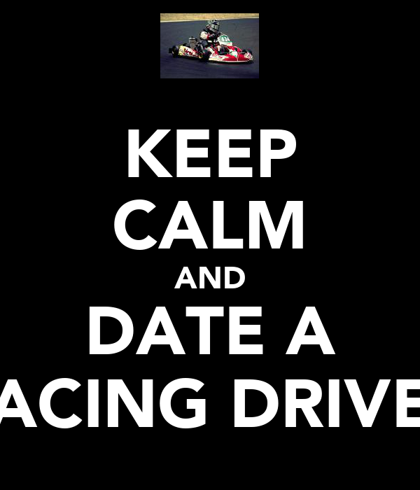 KEEP CALM AND DATE A RACING DRIVER
