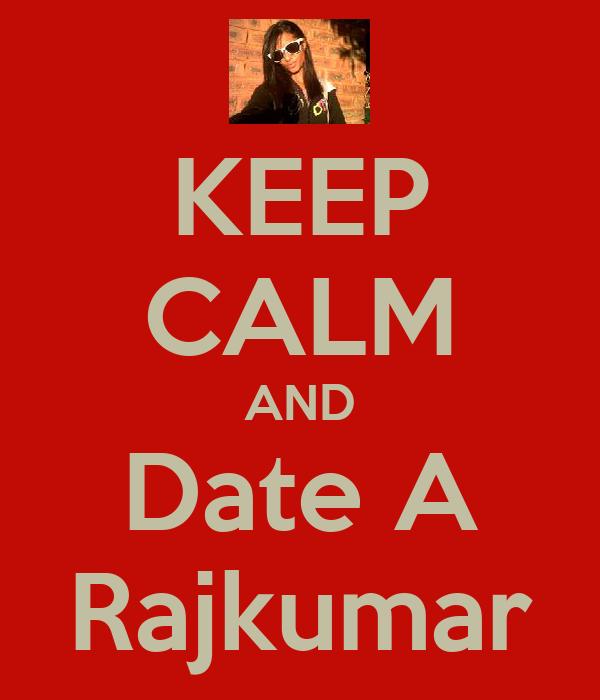 KEEP CALM AND Date A Rajkumar