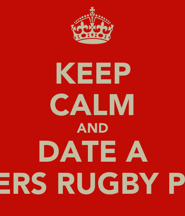 KEEP CALM AND DATE A RANGERS RUGBY PLAYER
