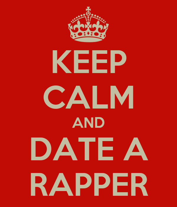 KEEP CALM AND DATE A RAPPER