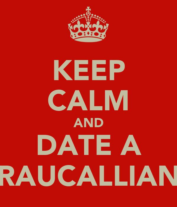 KEEP CALM AND DATE A RAUCALLIAN
