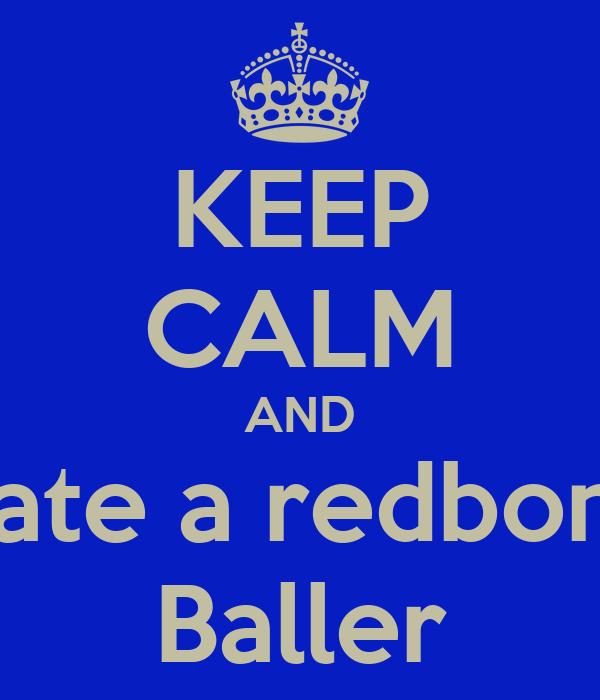 KEEP CALM AND Date a redbone Baller