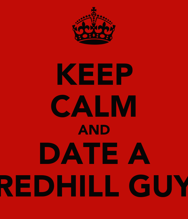 KEEP CALM AND DATE A REDHILL GUY